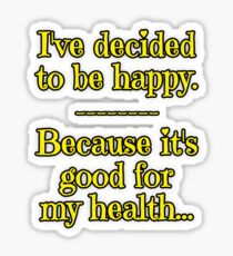 Being Happy is Good for My Health Sticker