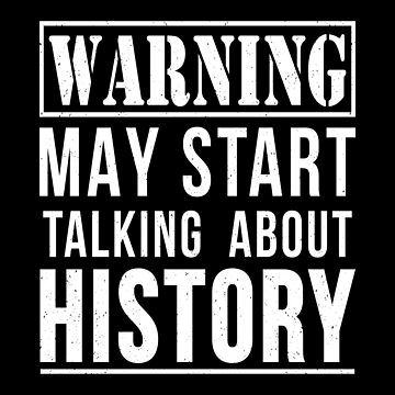 Funny History Warning Teacher Pun Apparel by CustUmmMerch