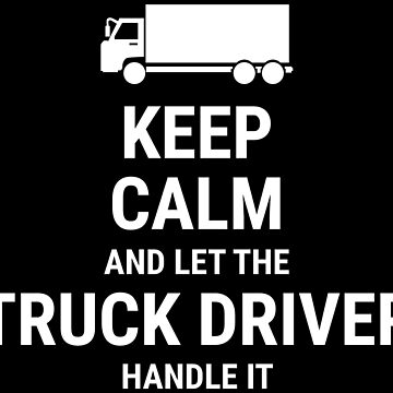 Keep Calm And Let The Truck Driver Handle It T-shirt by zcecmza