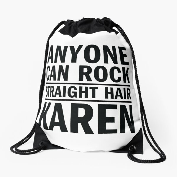 Anyone can rock straight hair, Karen Drawstring Bag