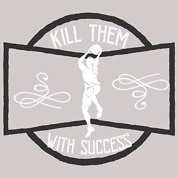 Kill them with success by Faba188