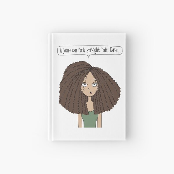 Anyone can rock straight hair, Karen / Tall N Curly version Hardcover Journal