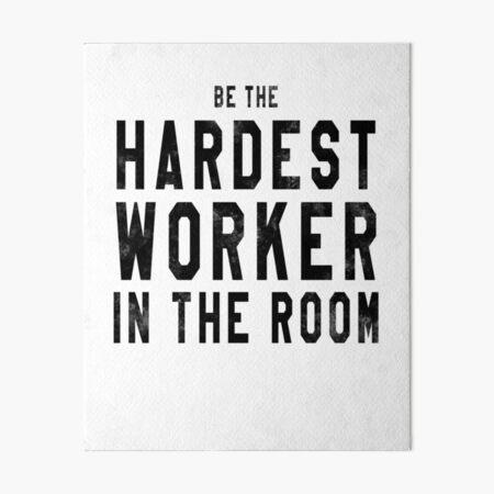 hardest worker in the room Art Board Print