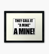 "They call it ""a mine."" A mine! Framed Print"