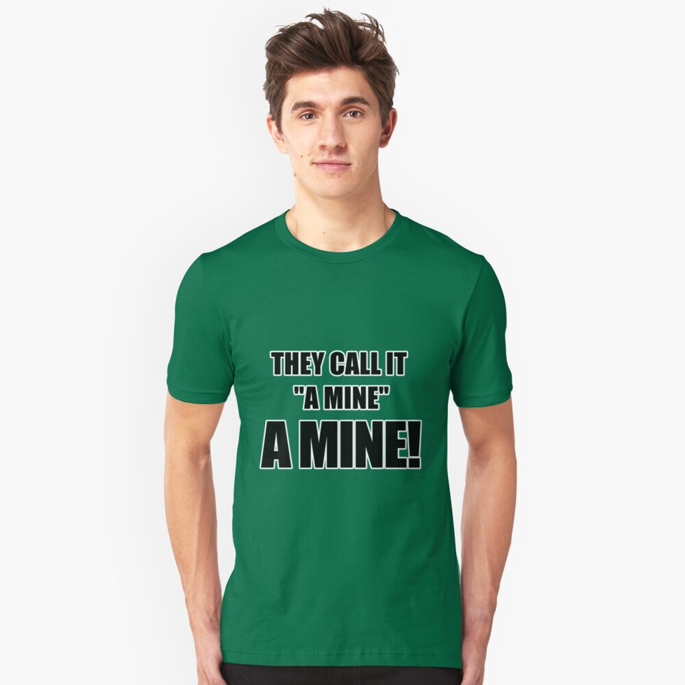 """They call it """"a mine."""" A mine! Unisex T-Shirt Front"""