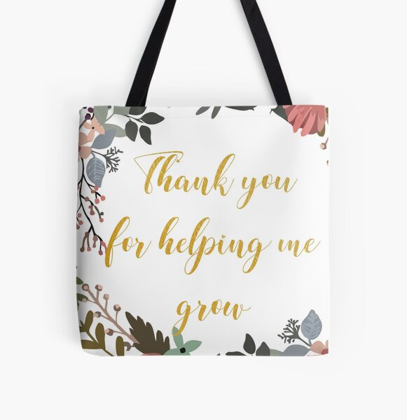 Thank you for helping me grow / Great teacher Quote / Amazing teacher Farewell gift Leaving Gift Idea All Over Print Tote Bag