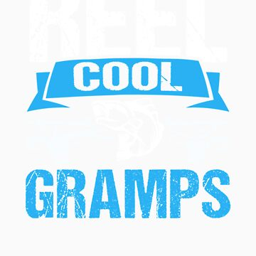 Reel Cool Gramps Gifts From Daughter Funny Fishing Shirt by orangepieces