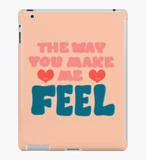 The Way You Make Me Feel iPad Case/Skin