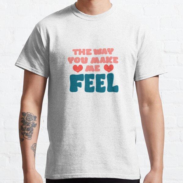 The Way You Make Me Feel Classic T-Shirt