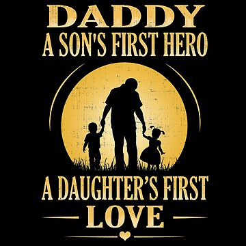 addy a son's first hero a daughter's first love Fathers day by we1000