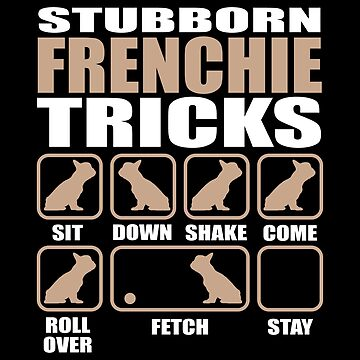 Stubborn Frenchie Tricks design by Vroomie