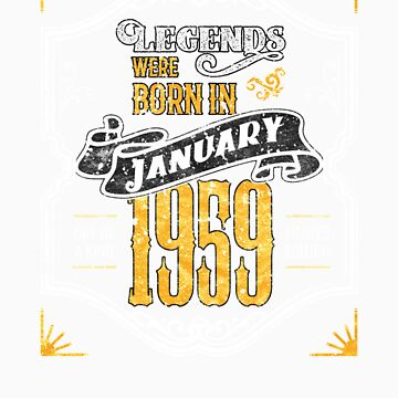 Legends Were Born in January 1959 Awesome 60th Birthday Gift by orangepieces