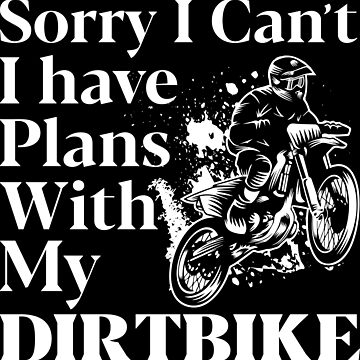 Sorry I Can't I Have Plans With My Dirtbike by lolotees