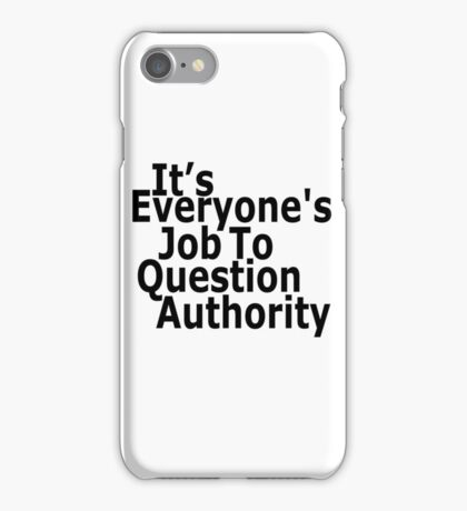 It's everyone's job to question authority iPhone Case/Skin