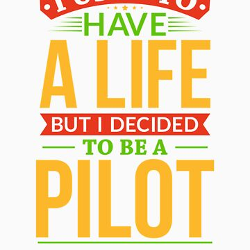 I Used To Have A Life But I Decided To Be A Pilot Shirt by orangepieces