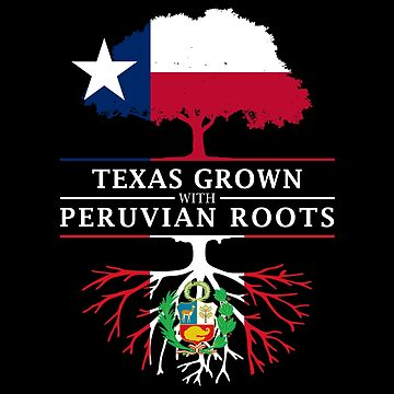 Texan Grown with Peruvian Roots by ockshirts