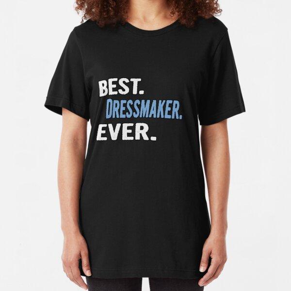 Best. Dressmaker. Ever. - Cool Gift Idea Slim Fit T-Shirt