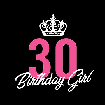 Funny 30 Birthday Girl Queen by with-care
