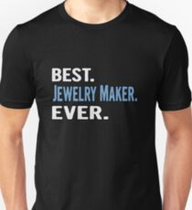 Best. Jewelry Maker. Ever. - Cool Gift Idea Unisex T-Shirt