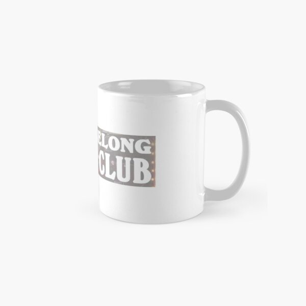 I Don't Belong In This Club - Why Don't We Featuring Macklemore Song Classic Mug