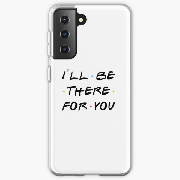 I'll be there for you Samsung Galaxy Soft Case