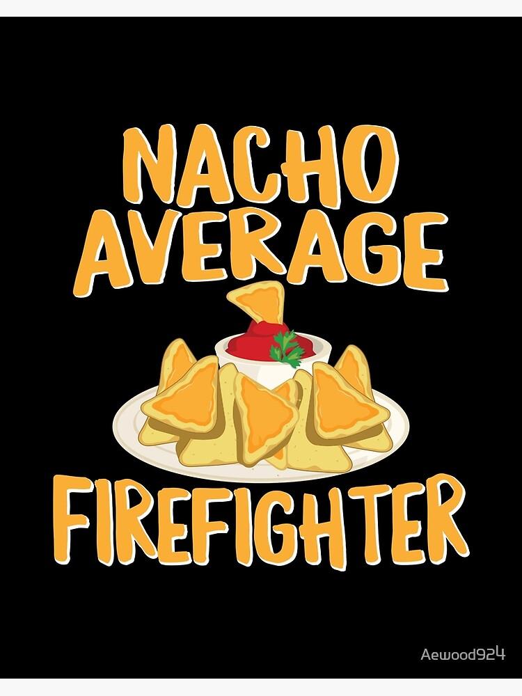 Firefighter Shirt Firefighter Gift Nacho Average