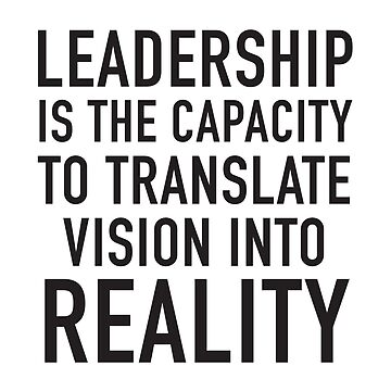 Leadership is the capacity to translate vision into reality by jazzydevil
