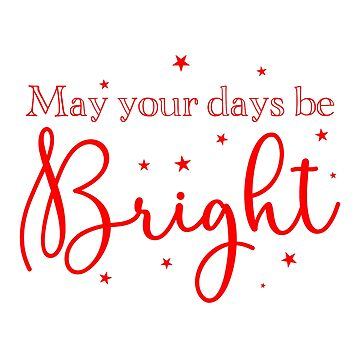 May your days be Bright by jazzydevil