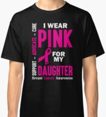I Wear Pink For My Daughter (Breast Cancer Awareness) Classic T-Shirt
