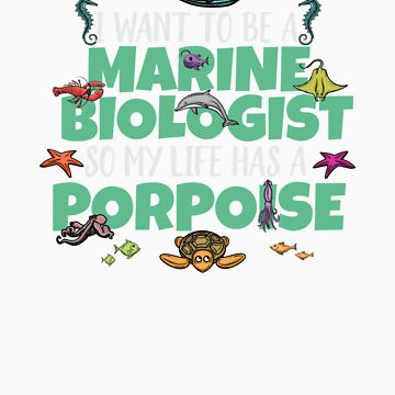 I Want To Be A Marine Biologist Porpoise Animal Pun T Shirt by Tigarlily