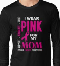 I Wear Pink For My Mom (Breast Cancer Awareness) Long Sleeve T-Shirt