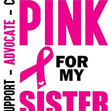 I Wear Pink For My Sister (Breast Cancer Awareness) by LegendTLab