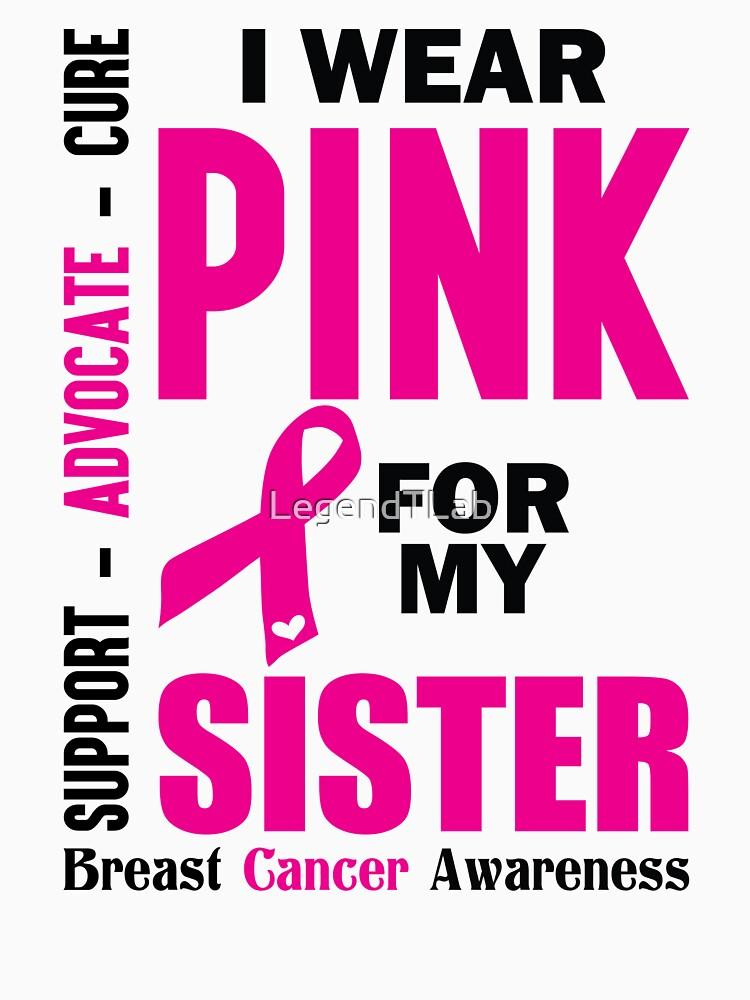 I Wear Pink For My Sister (Breast Cancer Awareness) by LegendTLab