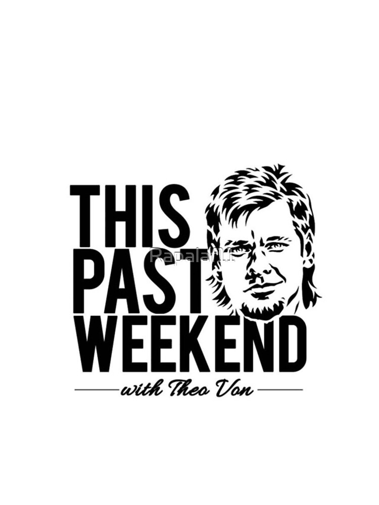 THEO VON - THIS PAST WEEKEND PODCAST by Rapalaf11