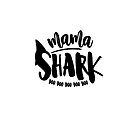 Mama Shark, Doo Doo Doo Doo Doo! by Jessica Cushen