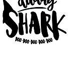 Daddy Shark, Doo Doo Doo Doo Doo! by Jessica Cushen
