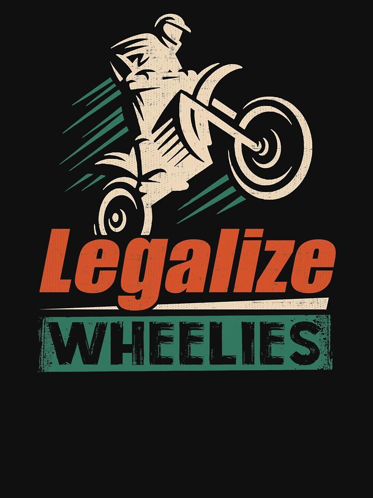 Legalize Wheelies Motorcycle Statement Gift Idea by festivalshirt