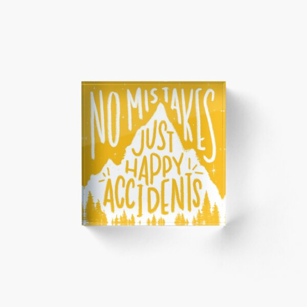 Sunny No Mistakes, Just Happy Accidents Acrylic Block