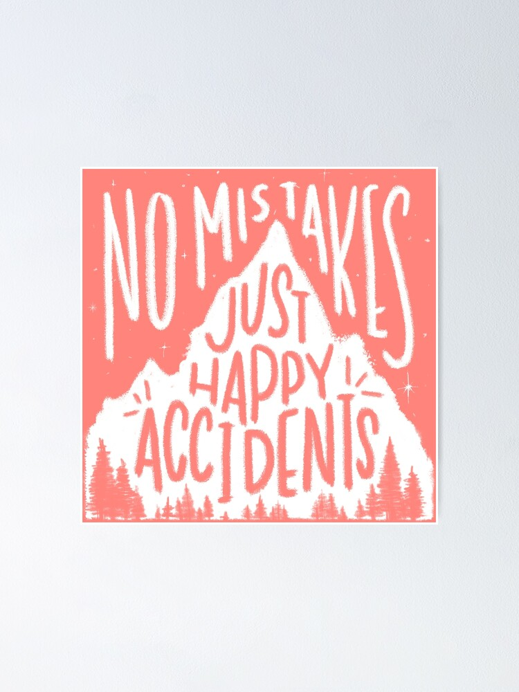 Alternate view of Rosy No Mistakes, Just Happy Accidents Poster