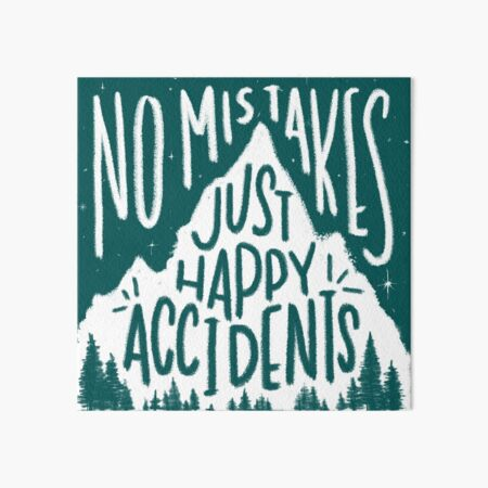Leafy No Mistakes, Just Happy Accidents  Art Board Print