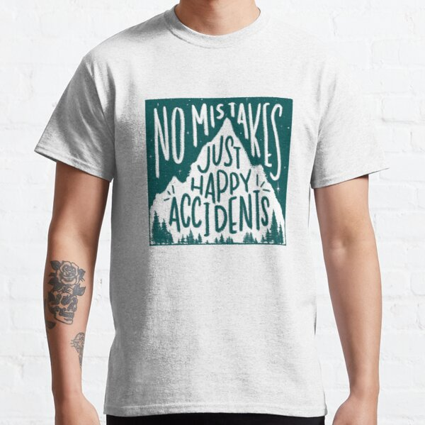 Leafy No Mistakes, Just Happy Accidents  Classic T-Shirt