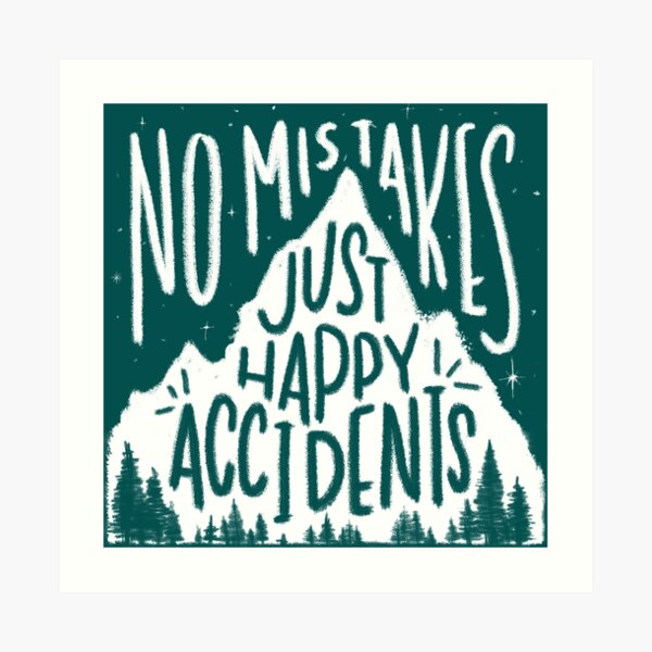 Leafy No Mistakes, Just Happy Accidents  Art Print