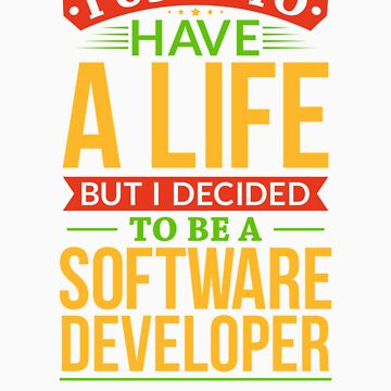 I Used To Have A Life But I Decided To Be Software Developer Shirt by orangepieces