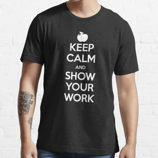 Keep Calm and Show Your Work Essential T-Shirt