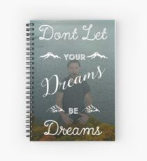 Don't Let Your Dreams Be Dreams Spiral Notebook