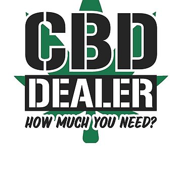 CBD Dealer How Much You Need by rockpapershirts