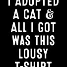 I Adopted A Cat And All I Got Was This Lousy T-Shirt Gift by Reutmor