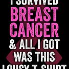 I Survived Breast Cancer And All I Got Was This Lousy T-Shirt Gift by Reutmor