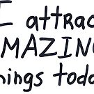 I attract amazing things today by Julia Syrykh