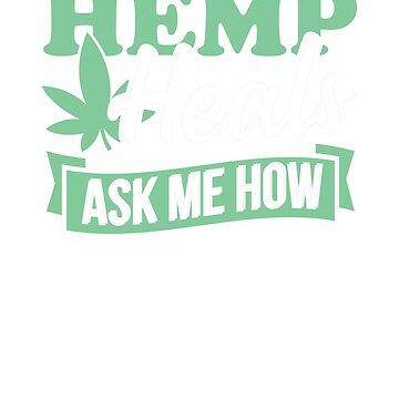 Hemp Heals Ask Me How by rockpapershirts